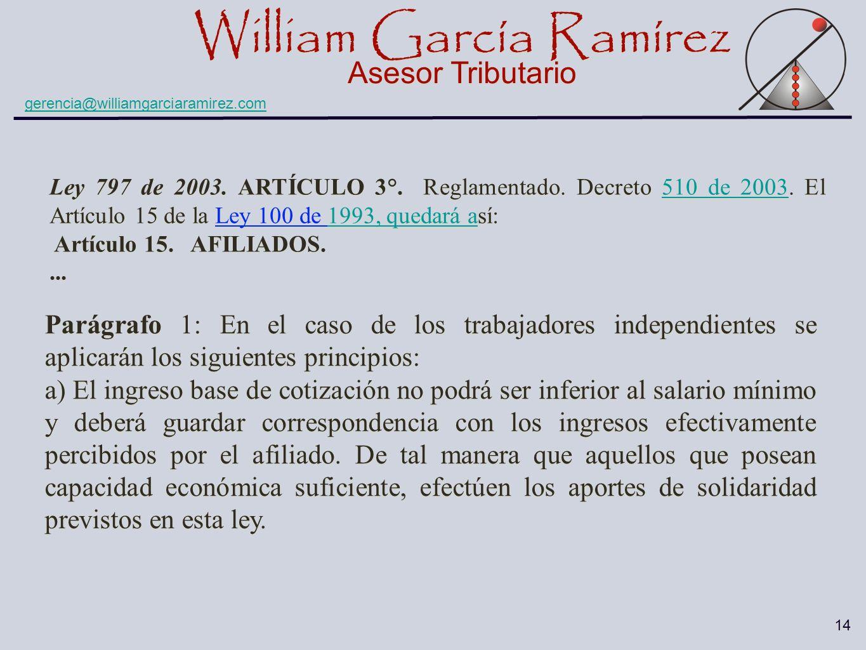 William García Ramírez Asesor Tributario William García Ramírez Asesor Tributario gerencia@williamgarciaramirez.com 14 Ley 797 de 2003. ARTÍCULO 3°. R