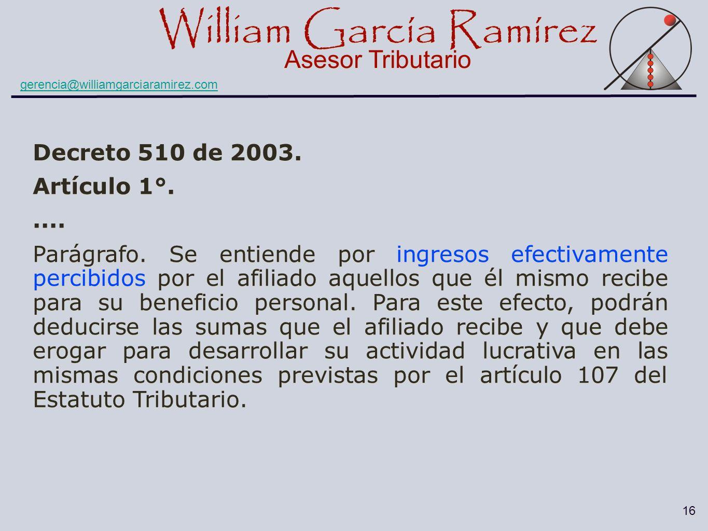 William García Ramírez Asesor Tributario William García Ramírez Asesor Tributario gerencia@williamgarciaramirez.com 16 Decreto 510 de 2003. Artículo 1