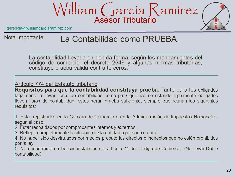 William García Ramírez Asesor Tributario William García Ramírez Asesor Tributario gerencia@williamgarciaramirez.com 20 Nota Importante La Contabilidad