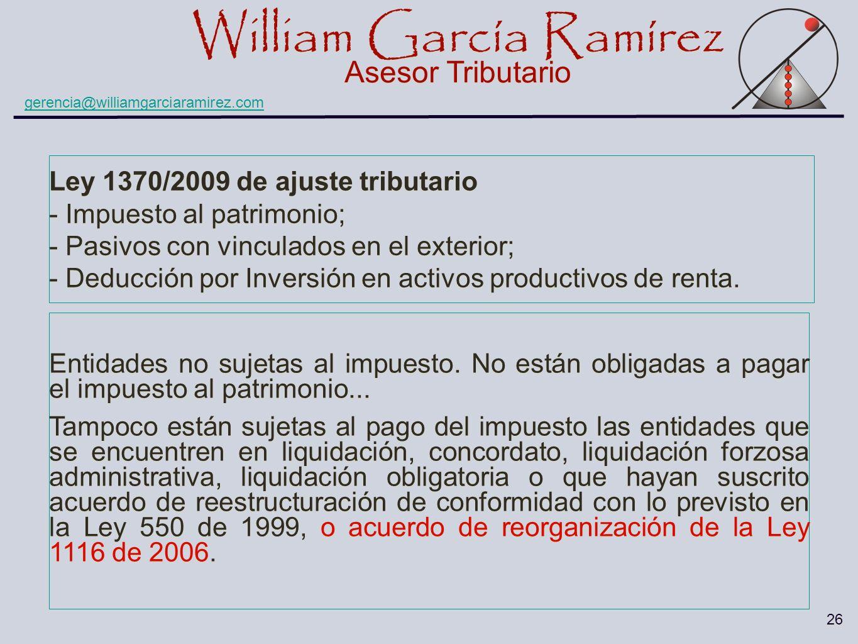 William García Ramírez Asesor Tributario William García Ramírez Asesor Tributario gerencia@williamgarciaramirez.com 26 Ley 1370/2009 de ajuste tributa