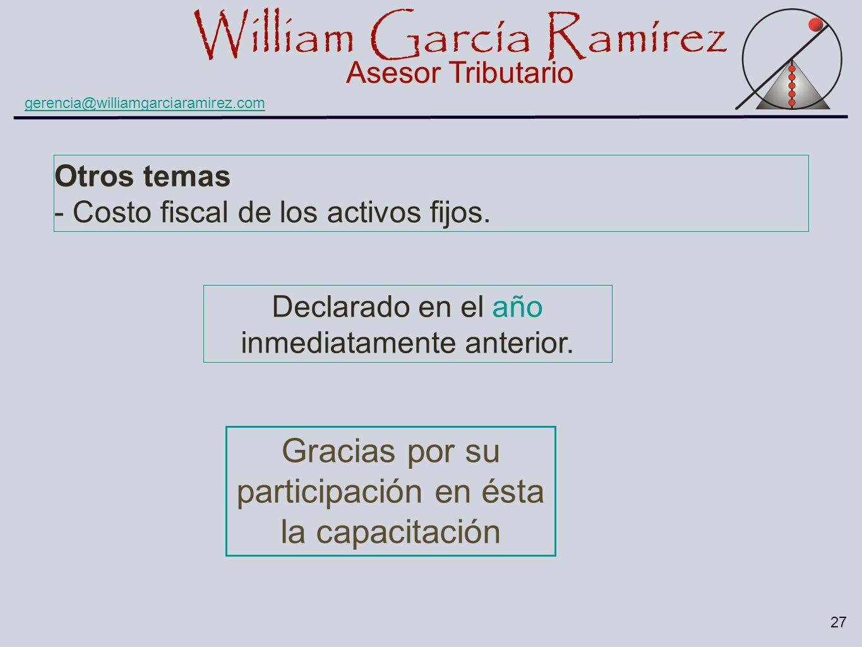William García Ramírez Asesor Tributario William García Ramírez Asesor Tributario gerencia@williamgarciaramirez.com 27 Otros temas - Costo fiscal de l
