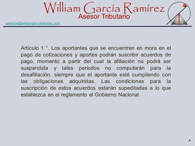 William García Ramírez Asesor Tributario William García Ramírez Asesor Tributario gerencia@williamgarciaramirez.com 4 Artículo 1 °. Los aportantes que