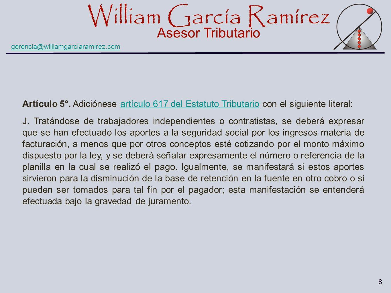 William García Ramírez Asesor Tributario William García Ramírez Asesor Tributario gerencia@williamgarciaramirez.com 8 Artículo 5°. Adiciónese artículo