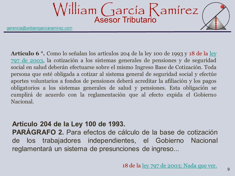 William García Ramírez Asesor Tributario William García Ramírez Asesor Tributario gerencia@williamgarciaramirez.com 9 Artículo 6 °. Como lo señalan lo