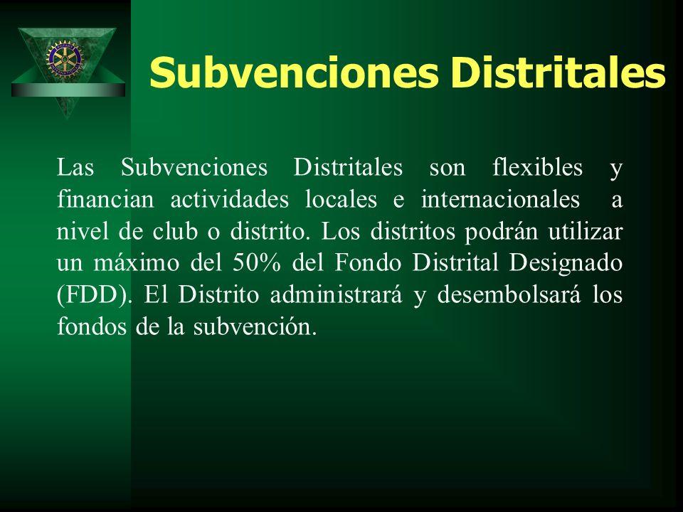 Subvenciones Distritales Las Subvenciones Distritales son flexibles y financian actividades locales e internacionales a nivel de club o distrito.