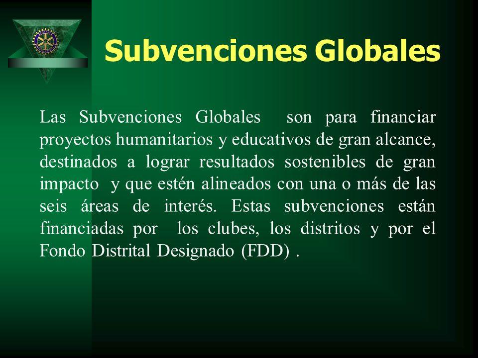 Subvenciones Globales Las Subvenciones Globales son para financiar proyectos humanitarios y educativos de gran alcance, destinados a lograr resultados sostenibles de gran impacto y que estén alineados con una o más de las seis áreas de interés.