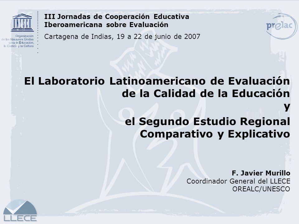 El Laboratorio Latinoamericano de Evaluación de la Calidad de la Educación y el Segundo Estudio Regional Comparativo y Explicativo F. Javier Murillo C