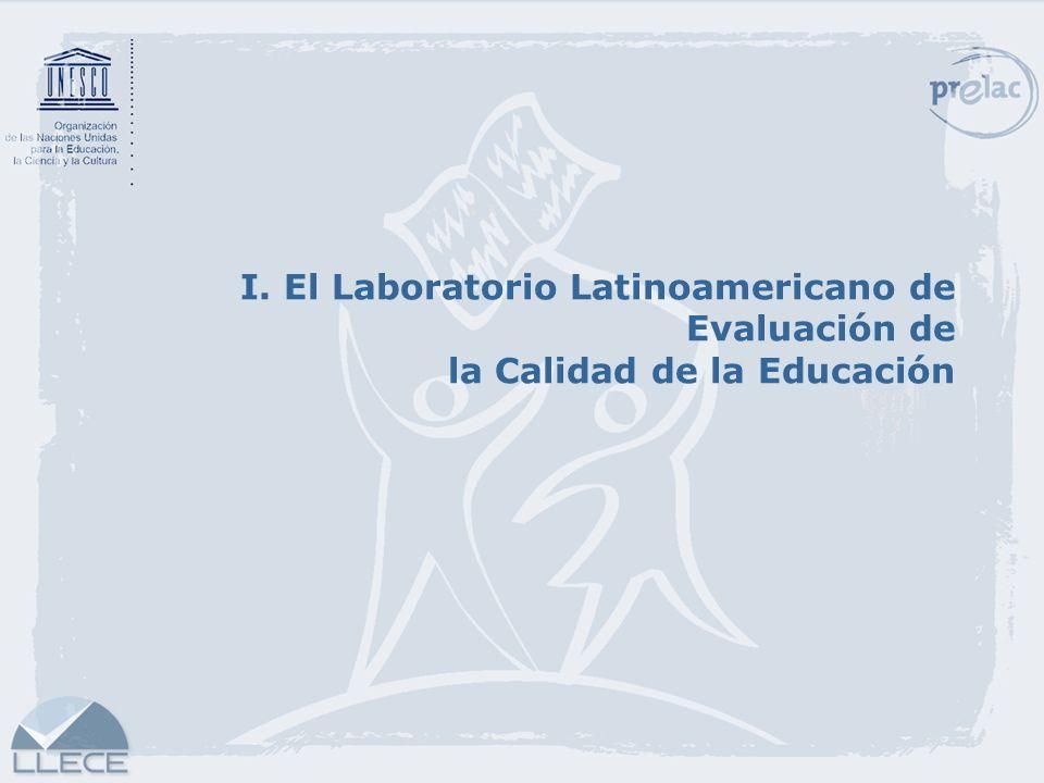 I. El Laboratorio Latinoamericano de Evaluación de la Calidad de la Educación