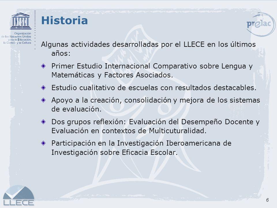 6 Historia Algunas actividades desarrolladas por el LLECE en los últimos años: Primer Estudio Internacional Comparativo sobre Lengua y Matemáticas y F