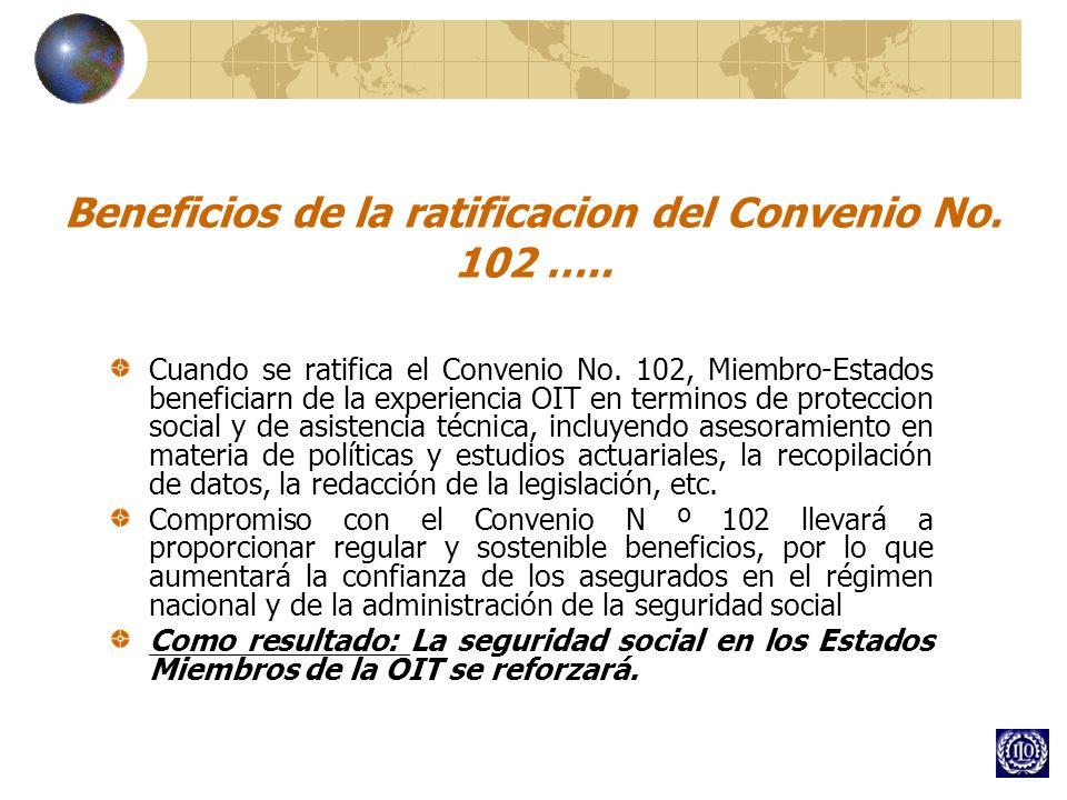 Beneficios de la ratificacion del Convenio No. 102 ….. Cuando se ratifica el Convenio No. 102, Miembro-Estados beneficiarn de la experiencia OIT en te