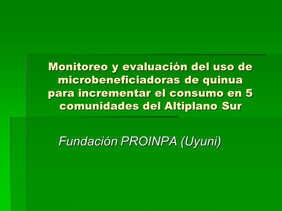 Monitoreo y evaluación del uso de microbeneficiadoras de quinua para incrementar el consumo en 5 comunidades del Altiplano Sur Fundación PROINPA (Uyun