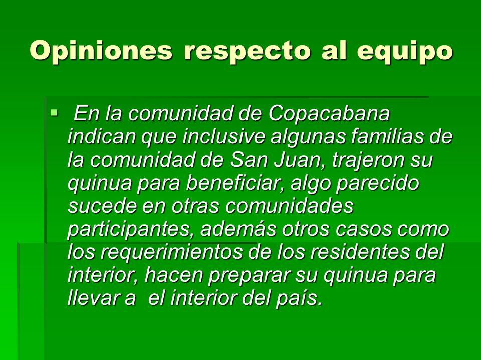 Opiniones respecto al equipo En la comunidad de Copacabana indican que inclusive algunas familias de la comunidad de San Juan, trajeron su quinua para
