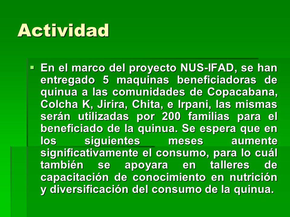 Actividad En el marco del proyecto NUS-IFAD, se han entregado 5 maquinas beneficiadoras de quinua a las comunidades de Copacabana, Colcha K, Jirira, C