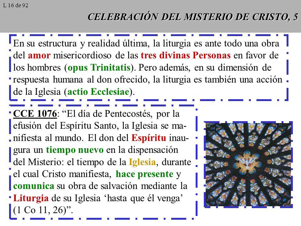 CELEBRACIÓN DEL MISTERIO DE CRISTO, 6 La celebración litúrgica no sólo recuerda los acontecimientos que nos salvaron, sino que los actualiza, los hace presentes (CCE 1104).