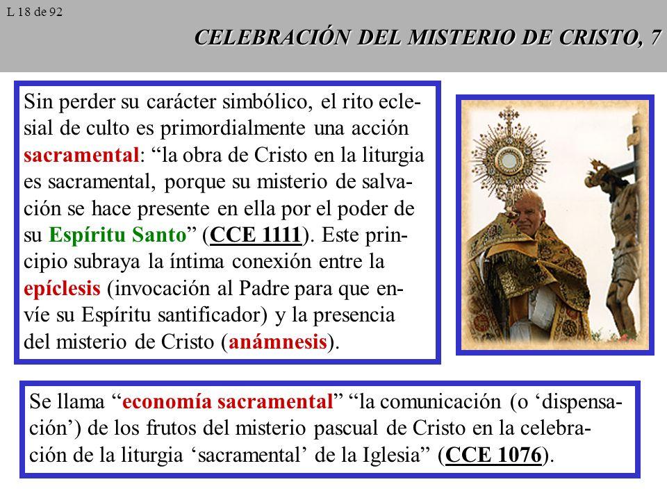 CELEBRACIÓN DEL MISTERIO DE CRISTO, 8 El ser de la celebración litúrgica no es otro que su ser actualización perenne de la Palabra de salvación en y por medio del rito de culto.