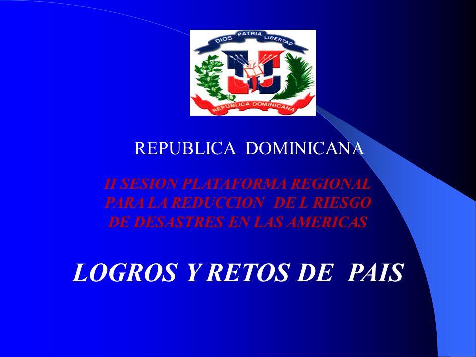 REPUBLICA DOMINICANA II SESION PLATAFORMA REGIONAL PARA LA REDUCCION DE L RIESGO DE DESASTRES EN LAS AMERICAS LOGROS Y RETOS DE PAIS