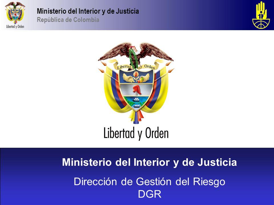 Ministerio del Interior y de Justicia República de Colombia Ministerio del Interior y de Justicia Dirección de Gestión del Riesgo DGR