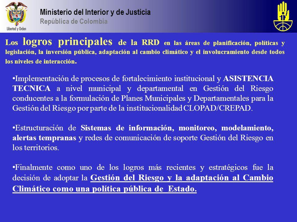 Ministerio del Interior y de Justicia República de Colombia Los logros principales de la RRD en las áreas de planificación, políticas y legislación, l