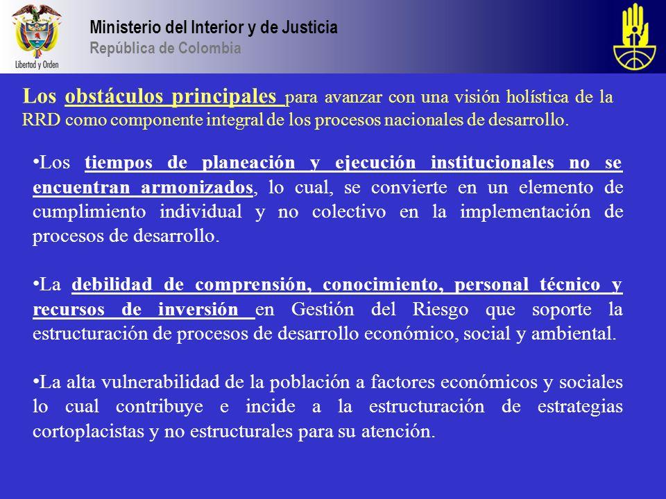 Ministerio del Interior y de Justicia República de Colombia Los obstáculos principales para avanzar con una visión holística de la RRD como componente