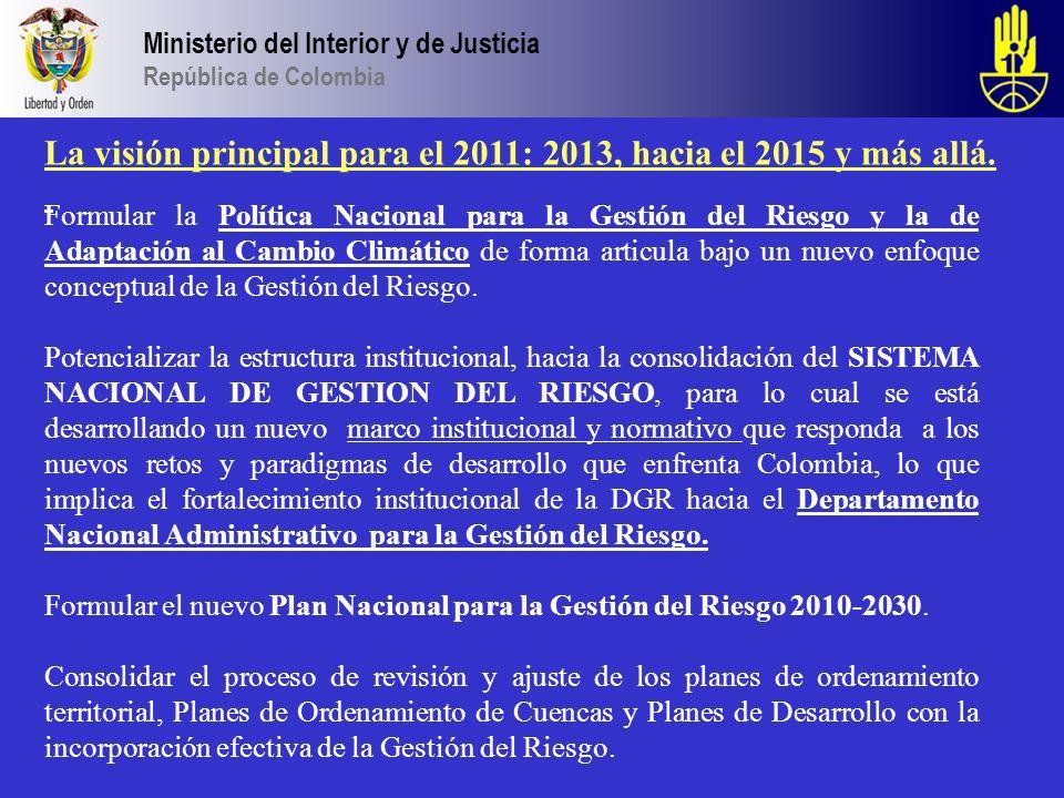 Ministerio del Interior y de Justicia República de Colombia La visión principal para el 2011: 2013, hacia el 2015 y más allá. Formular la Política Nac