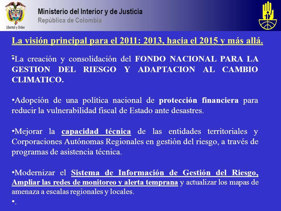 Ministerio del Interior y de Justicia República de Colombia La visión principal para el 2011: 2013, hacia el 2015 y más allá. La creación y consolidac