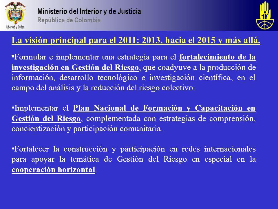 Ministerio del Interior y de Justicia República de Colombia La visión principal para el 2011: 2013, hacia el 2015 y más allá. Formular e implementar u