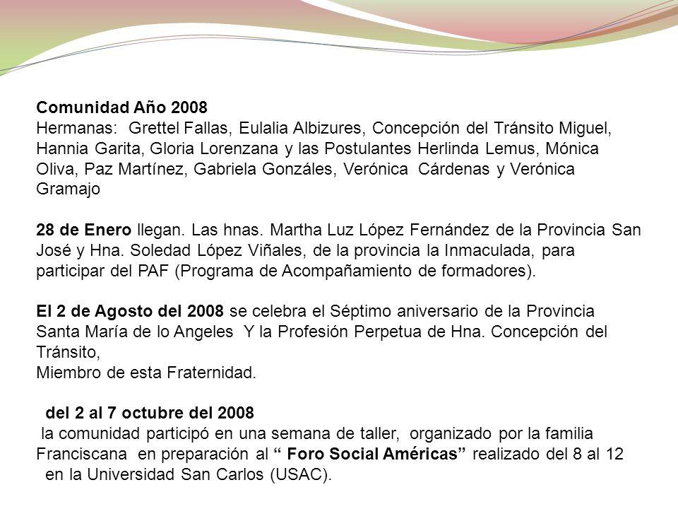 Comunidad Año 2008 Hermanas: Grettel Fallas, Eulalia Albizures, Concepción del Tránsito Miguel, Hannia Garita, Gloria Lorenzana y las Postulantes Herl