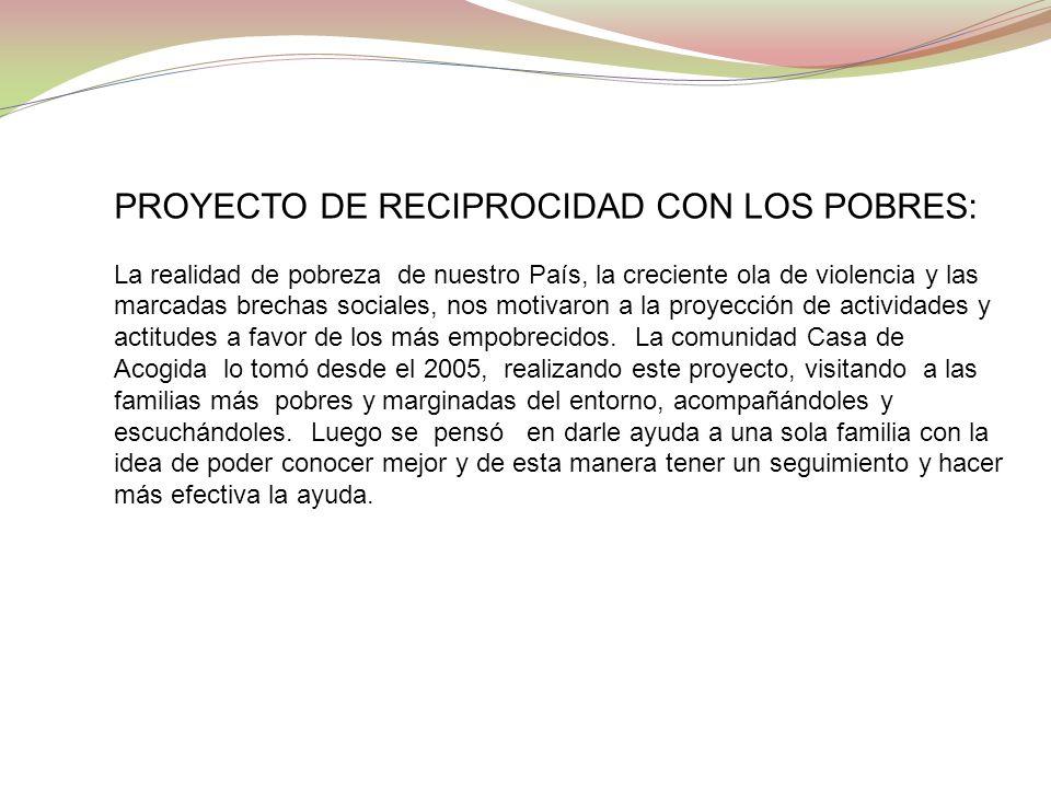 PROYECTO DE RECIPROCIDAD CON LOS POBRES: La realidad de pobreza de nuestro País, la creciente ola de violencia y las marcadas brechas sociales, nos mo