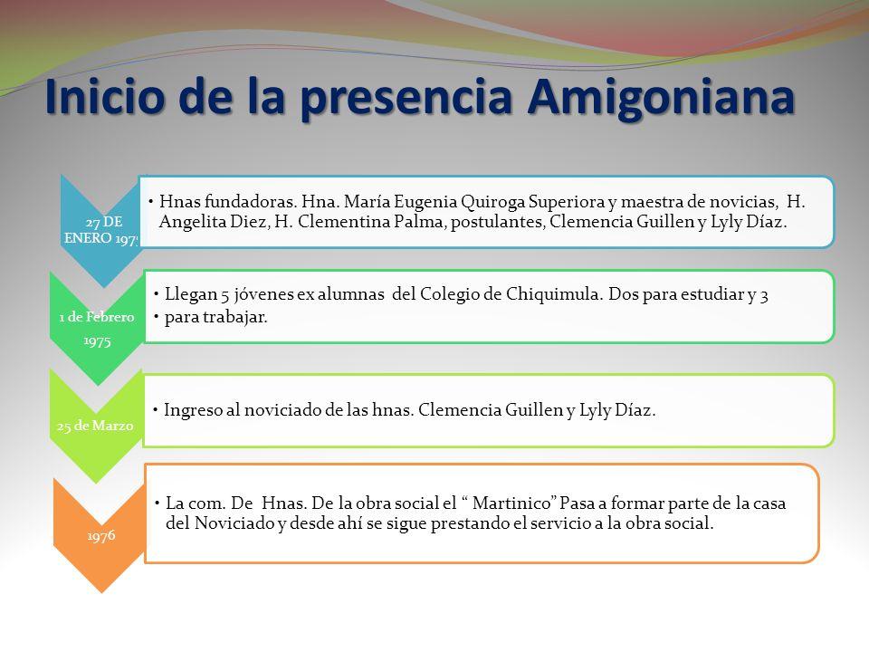 Inicio de la presencia Amigoniana 27 DE ENERO 1975 Hnas fundadoras. Hna. María Eugenia Quiroga Superiora y maestra de novicias, H. Angelita Diez, H. C