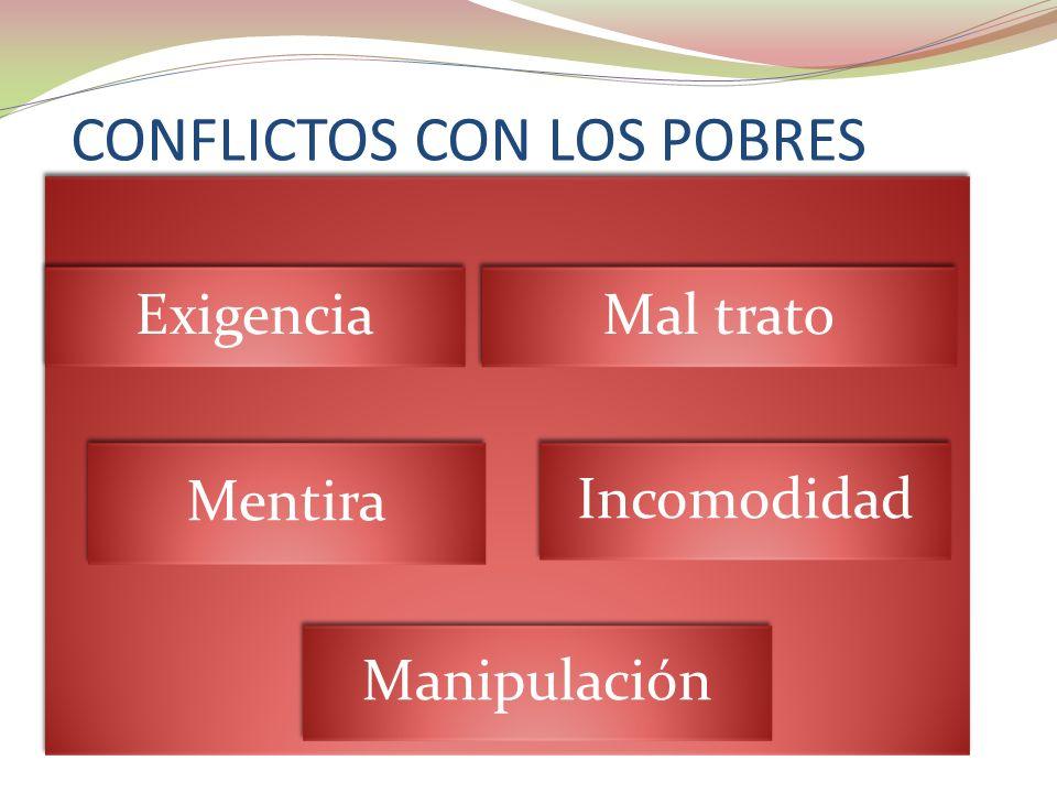 CONFLICTOS CON LOS POBRES Exigencia Mal trato Mentira Incomodidad Manipulación
