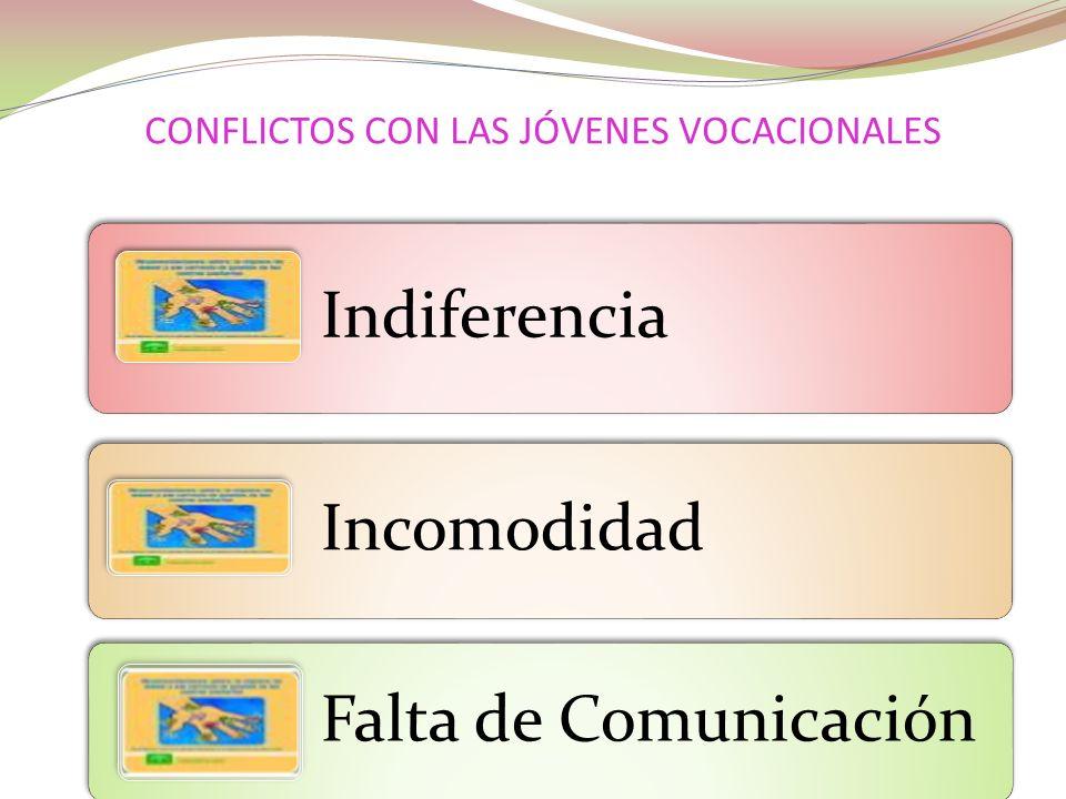 CONFLICTOS CON LAS JÓVENES VOCACIONALES Indiferencia Incomodidad Falta de Comunicación
