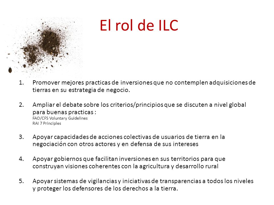El rol de ILC Safeguards in large-scale land and water-related investments: 1.Promover mejores practicas de inversiones que no contemplen adquisiciones de tierras en su estrategia de negocio.