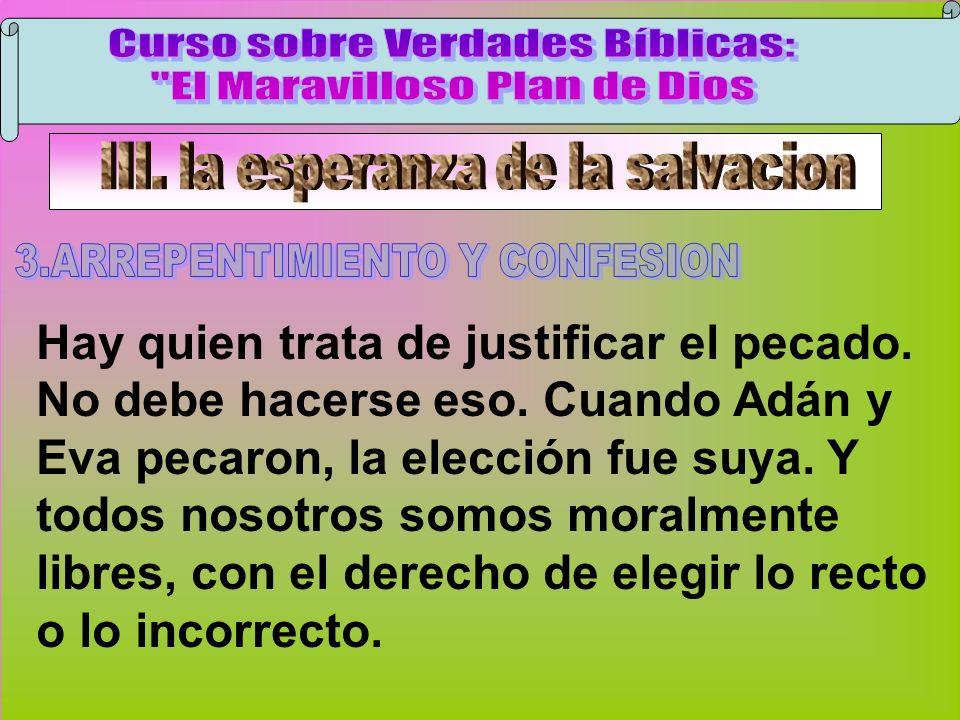 Arrepentimiento Y Confesión A Hay quien trata de justificar el pecado. No debe hacerse eso. Cuando Adán y Eva pecaron, la elección fue suya. Y todos n