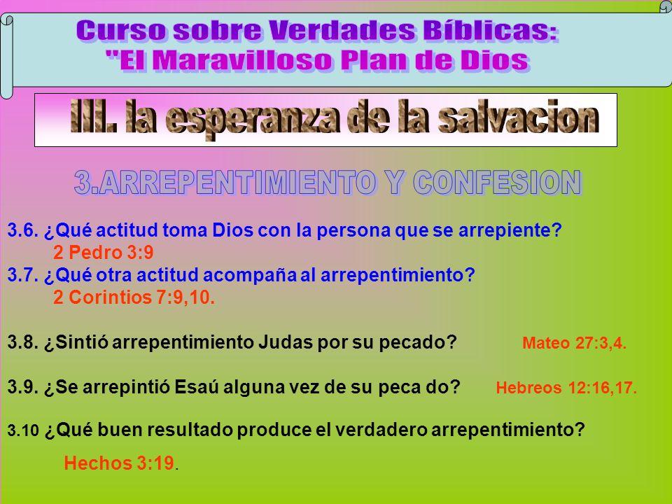 Arrepentimiento Y Confesión C 3.6. ¿Qué actitud toma Dios con la persona que se arrepiente? 2 Pedro 3:9 3.7. ¿Qué otra actitud acompaña al arrepentimi