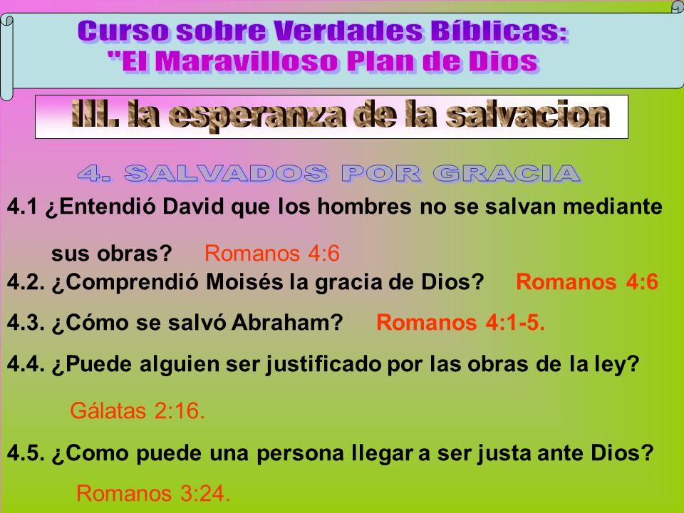 Salvados Por Gracia B 4.1 ¿Entendió David que los hombres no se salvan mediante sus obras? Romanos 4:6 4.2. ¿Comprendió Moisés la gracia de Dios? Roma
