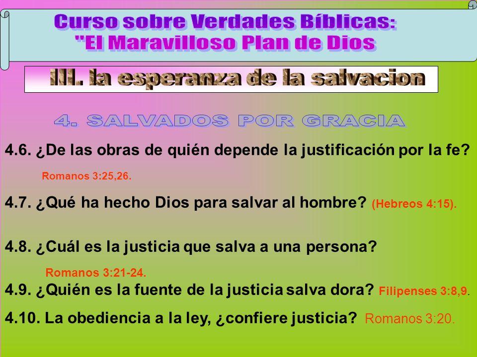Salvados Por Gracia C 4.6. ¿De las obras de quién depende la justificación por la fe? Romanos 3:25,26. 4.7. ¿Qué ha hecho Dios para salvar al hombre?