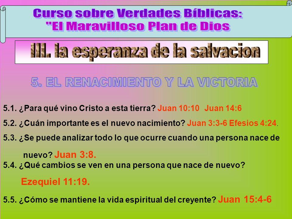 El Renacimiento Y La Victoria B 5.1. ¿Para qué vino Cristo a esta tierra? Juan 10:10 Juan 14:6 5.2. ¿Cuán importante es el nuevo nacimiento? Juan 3:3-