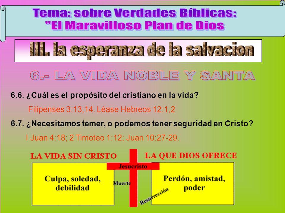 La Vida Noble Y Santa C 6.6. ¿Cuál es el propósito del cristiano en la vida? Filipenses 3:13,14. Léase Hebreos 12:1,2 6.7. ¿Necesitamos temer, o podem