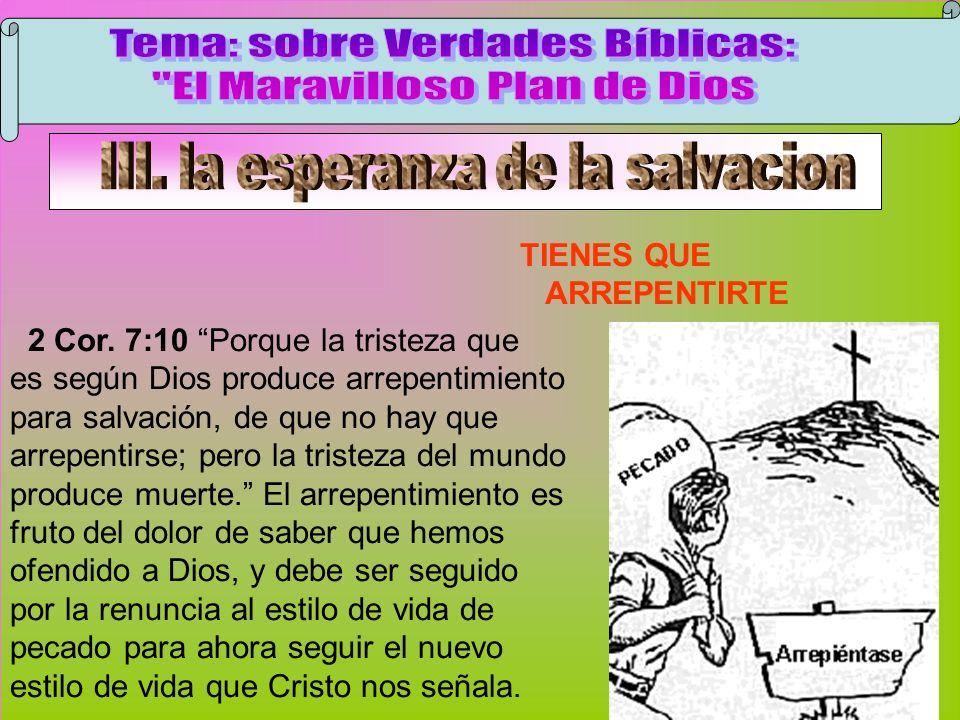 Arrepentimiento 2 Cor. 7:10 Porque la tristeza que es según Dios produce arrepentimiento para salvación, de que no hay que arrepentirse; pero la trist