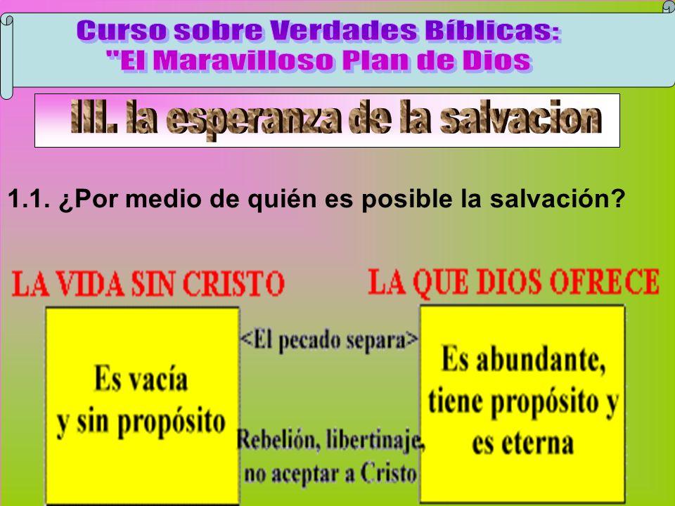 Por medio de Quien? 1.1. ¿Por medio de quién es posible la salvación?