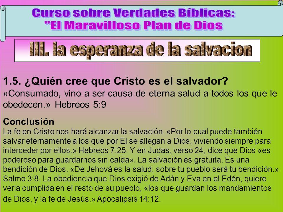 Cristo Es El Salvador 1.5. ¿Quién cree que Cristo es el salvador? «Consumado, vino a ser causa de eterna salud a todos los que le obedecen.» Hebreos 5