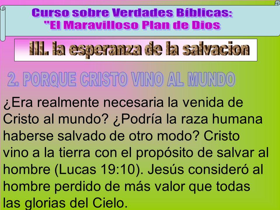 Cristo Vino Al Mundo A ¿Era realmente necesaria la venida de Cristo al mundo? ¿Podría la raza humana haberse salvado de otro modo? Cristo vino a la ti