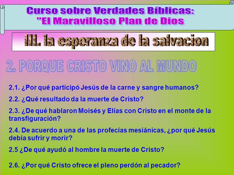 Cristo Vino Al Mundo B 2.1. ¿Por qué participó Jesús de la carne y sangre humanos? 2.2. ¿Qué resultado da la muerte de Cristo? 2.3. ¿De qué hablaron M