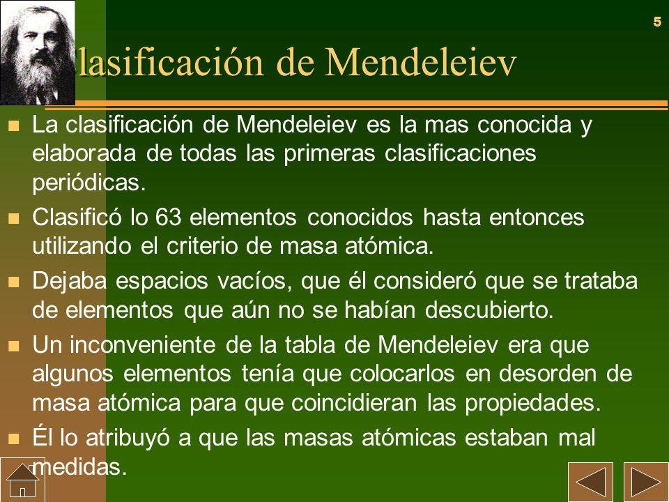5 Clasificación de Mendeleiev n La clasificación de Mendeleiev es la mas conocida y elaborada de todas las primeras clasificaciones periódicas. n Clas