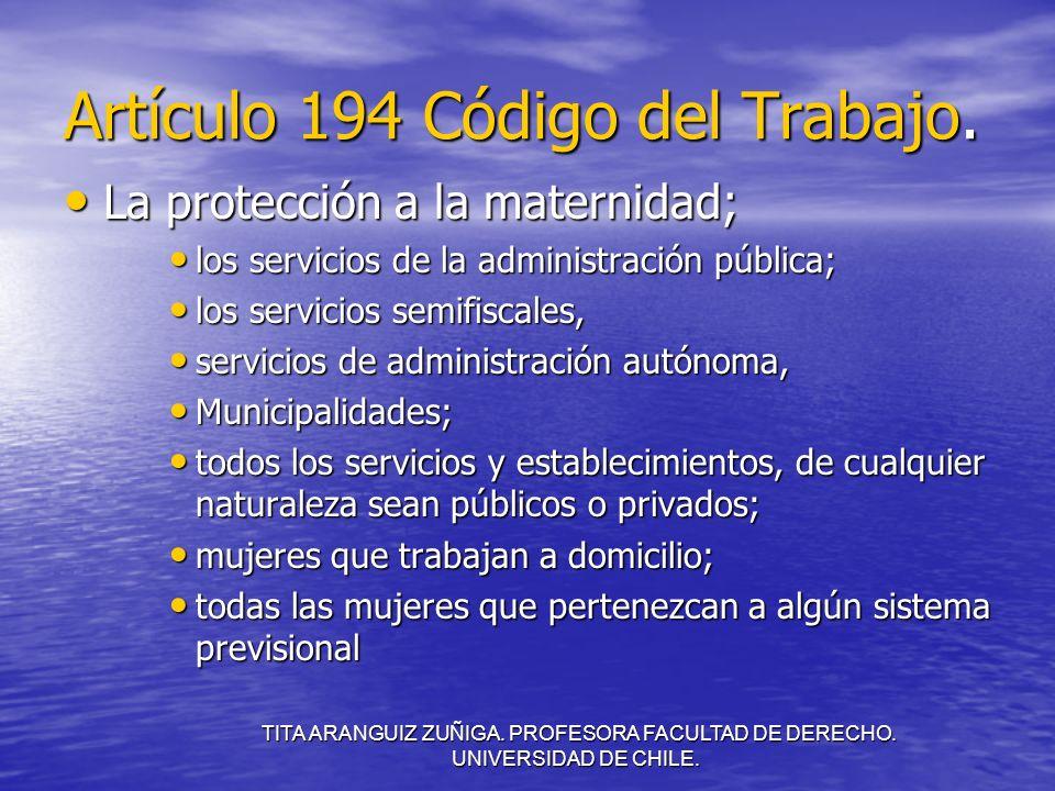 TITA ARANGUIZ ZUÑIGA. PROFESORA FACULTAD DE DERECHO. UNIVERSIDAD DE CHILE. Artículo 194 Código del Trabajo. La protección a la maternidad; La protecci