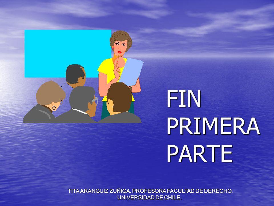 TITA ARANGUIZ ZUÑIGA. PROFESORA FACULTAD DE DERECHO. UNIVERSIDAD DE CHILE. FIN PRIMERA PARTE