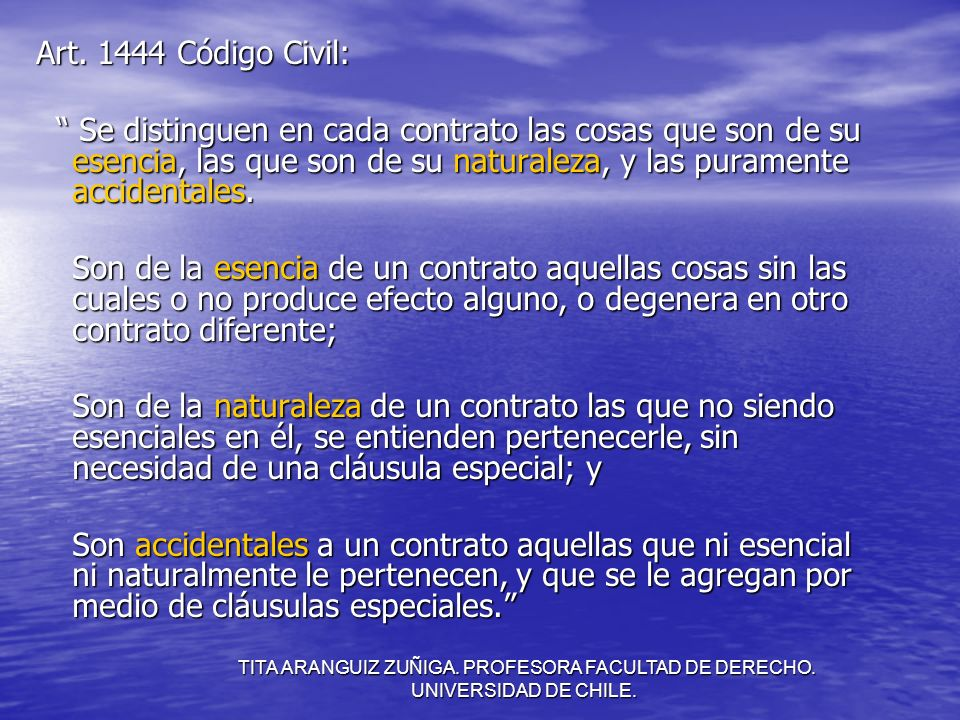 TITA ARANGUIZ ZUÑIGA. PROFESORA FACULTAD DE DERECHO. UNIVERSIDAD DE CHILE. Art. 1444 Código Civil: Se distinguen en cada contrato las cosas que son de