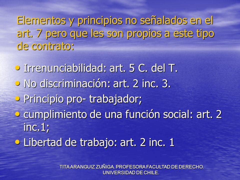 TITA ARANGUIZ ZUÑIGA. PROFESORA FACULTAD DE DERECHO. UNIVERSIDAD DE CHILE. Elementos y principios no señalados en el art. 7 pero que les son propios a