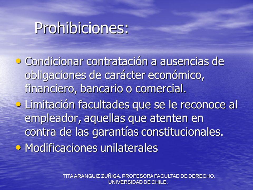 TITA ARANGUIZ ZUÑIGA. PROFESORA FACULTAD DE DERECHO. UNIVERSIDAD DE CHILE. Prohibiciones: Condicionar contratación a ausencias de obligaciones de cará
