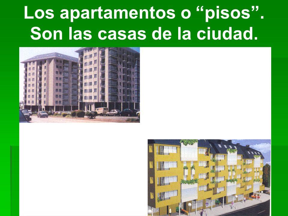 Los apartamentos o pisos. Son las casas de la ciudad.